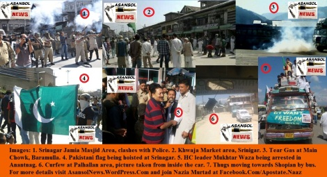 Images: 1. Srinagar Jamia Masjid Area, clashes with Police. 2. Khwaja Market area, Srinigar. 3. Tear Gas at Main Chowk, Baramulla. 4. Pakistani flag being hoisted at Srinagar. 5. HC leader Mukhtar Waza being arrested in Anantnag. 6. Curfew at Palhallan area, picture taken from inside the car. 7. Thugs moving towards Shopian by bus.